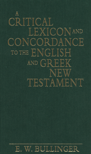 A Critical Lexicon and Concordance to the English and Greek New Testament   -     By: E.W. Bullinger
