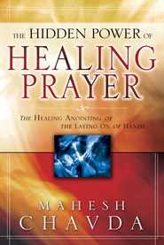 The Hidden Power of Healing Prayer - eBook  -     By: Mahesh Chavda
