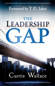 Leadership Gap: Motivate and Organize a Great Ministry Team - eBook  -     By: Curtis Wallace