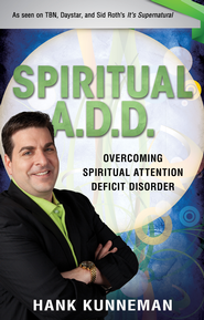 Spiritual A. D. D.: Overcoming Spiritual Attention Deficit Disorder - eBook  -     By: Hank Kunneman