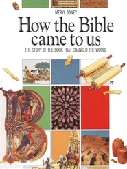 How the Bible Came to Us   -              By: Meryl Doney