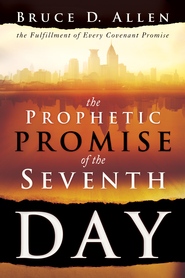 The Prophetic Promise of the Seventh Day: The Fulfillment of Every Covenant Promise - eBook  -     By: Bruce Allen