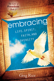 The Embracing Life, Spirit, Faith, and Adversity (Gifts of Freedom, Book 1) - eBook  -     By: Greg Rice