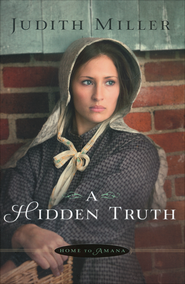 A Hidden Truth, Home to Amana Series #1   -              By: Judith Miller