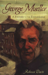 George Mueller: A Father to the Fatherless   -     By: Rebecca Davis
