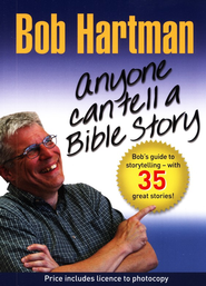 Anyone Can Tell a Bible Story: Bob's Guide to Storytelling--With Over 35 Great Stories!  -     By: Bob Hartman