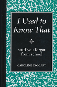 I Used to Know That: stuff you forgot from school    -     By: Caroline Taggart