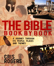 The Bible Book by Book: A Journey Through its People, Places, and Themes  -     By: Cris Rogers