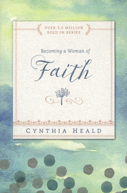Becoming a Woman of Faith  -     By: Cynthia Heald