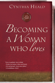 Becoming a Woman Who Loves  -     By: Cynthia Heald