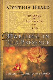 Dwelling in His Presence: 30 Days of Intimacy with  God-A Devotional for Today's Woman  -     By: Cynthia Heald