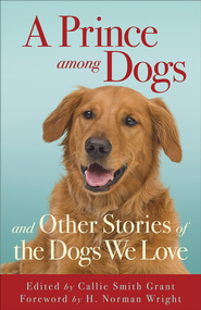 Prince among Dogs, A: and Other Stories of the Dogs We Love - eBook  -     By: Callie Smith Grant