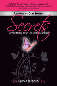 Secrets: Transforming Your Life and Marriage - eBook  -     By: Kerry Clarensau