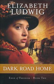 Dark Road Home, Edge of Freedom Series #2   -              By: Elizabeth Ludwig