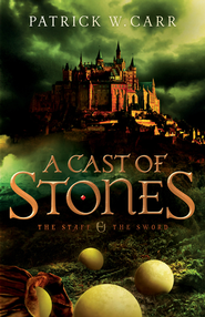 A Cast of Stones, The Staff and the Sword Series #1   -              By: Patrick W. Carr