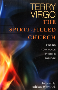 The Spirit-Filled Church: Finding Your Place in God's Purpose  -     By: Terry Virgo