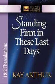 Standing Firm in These Last Days: 1 & 2 Thessalonians - eBook  -     By: Kay Arthur
