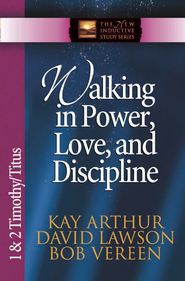 Walking in Power, Love, and Discipline: 1 & 2 Timothy and Titus - eBook  -     By: Kay Arthur, David Lawson, Bob Vereen