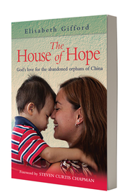 The House of Hope: God's Love for the Abandoned Orphans of China  -     By: Elisabeth Gifford