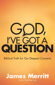 God, I've Got a Question: Biblical Truth for Our Deepest Concerns - eBook  -     By: James Merritt