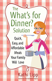 What's for Dinner? Solution, The: Quick, Easy, and Affordable Meals Your Family Will Love - eBook  -     By: Kathi Lipp