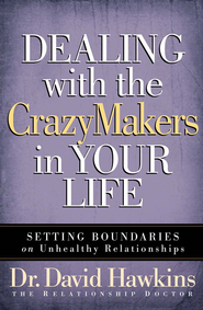 Dealing with the CrazyMakers in Your Life: Setting Boundaries on Unhealthy Relationships - eBook  -     By: Dr. David Hawkins