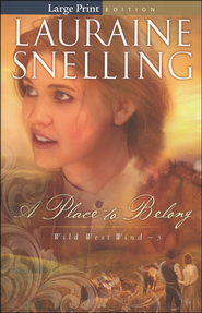 A Place to Belong, Wild West Wind Series #3, Large Print   -              By: Lauraine Snelling