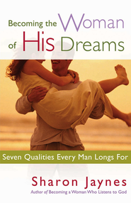 Becoming the Woman of His Dreams: Seven Qualities Every Man Longs For - eBook  -     By: Sharon Jaynes