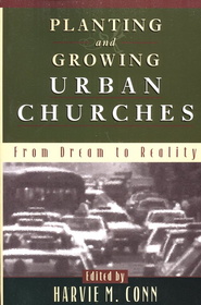Planting and Growing Urban Churches   -     Edited By: Harvie Conn