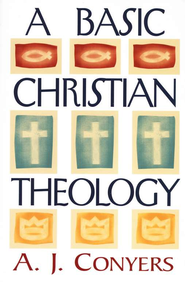 A Basic Christian Theology   -     By: A J Conyers