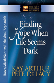 Finding Hope When Life Seems Dark: Hosea, Micah, Nahum, Habakkuk, and Zephaniah - eBook  -     By: Kay Arthur, Pete DeLacy