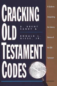 Cracking Old Testament Codes: A Guide to  Interpreting the Literary Genres of the Old Testament  -     By: D. Brent Sandy, Ronald Giese Jr.