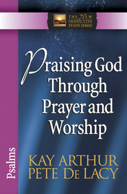 Praising God Through Prayer and Worship: Psalms - eBook  -     By: Kay Arthur, Pete DeLacy