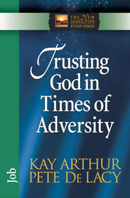 Trusting God in Times of Adversity: Job - eBook  -     By: Kay Arthur, Pete DeLacy