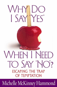 Why Do I Say Yes When I Need to Say No?: Escaping the Trap of Temptation - eBook  -     By: Michelle McKinney Hammond