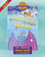 Wrong Way, Jonah!: Jonah - eBook  -     By: Kay Arthur, Janna Arndt