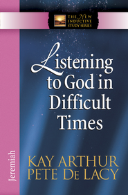 Listening to God in Difficult Times: Jeremiah - eBook  -     By: Kay Arthur, Pete De Lacy