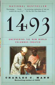 1493: Uncovering the New World Columbus Created - eBook  -     By: Charles C. Mann
