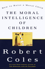 The Moral Intelligence of Children - eBook  -     By: Robert Coles