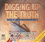 Digging Up the Truth: Biblical Archaeology         - Audiobook on CD  -     By: Chuck Missler, Bob Cornuke
