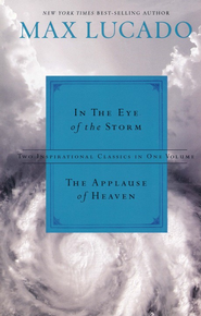 In the Eye of the Storm and the Applause of Heaven Two Inspirational Classics in One Volume --Damaged  -     By: Max Lucado