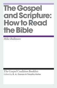 The Gospel and Scripture: How to Read the Bible - eBook  -     By: Mike Bullmore