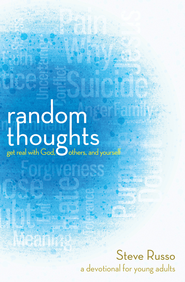Random Thoughts: Get Real with God, Others, and Yourself: A Devotional for Young Adults - eBook  -     By: Steve Russo