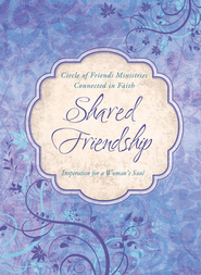 Shared Friendship: Inspiration for a Woman's Heart - eBook  -     By: Circle of Friends Ministries