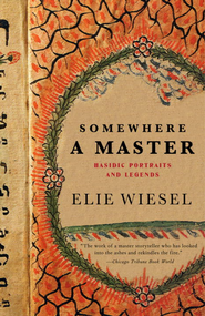 Somewhere a Master: Hasidic Portraits and Legends - eBook  -     By: Elie Wiesel