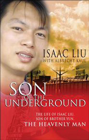 Son of the Underground: The Life of Isaac Liu, Son of Brother Yun, the Heavenly Man  -              By: Albrecht Kaul
