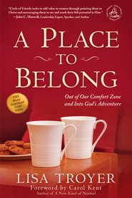 A Place to Belong: Out of Our Comfort Zone and Into God's Adventure - eBook  -     By: Lisa Troyer
