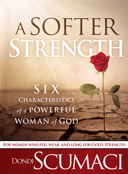 A Softer Strength: The six characteristics of a powerful woman of God - eBook  -     By: Dondi Scumaci