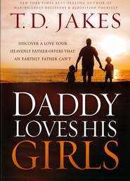 Daddy Loves His Girls: Discover a love your heavenly Father offers that an earthly father can't - eBook  -     By: T.D. Jakes