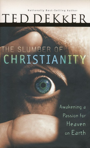 The Slumber of Christianity: Awakening a Passion for Heaven on Earth  -     By: Ted Dekker